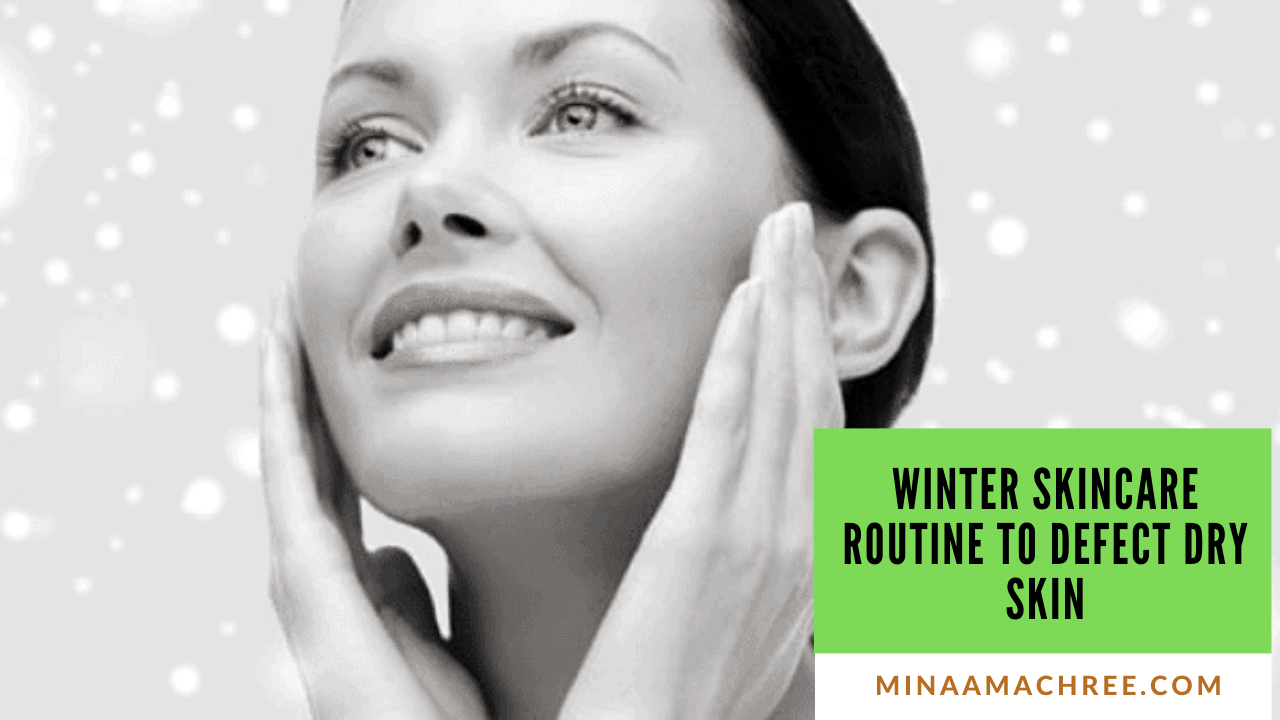 Winter Skincare Routine To Defect Dry Skin
