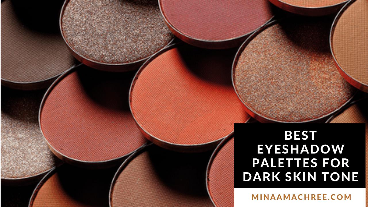 Best Eyeshadow Palettes For Dark Skin Tone