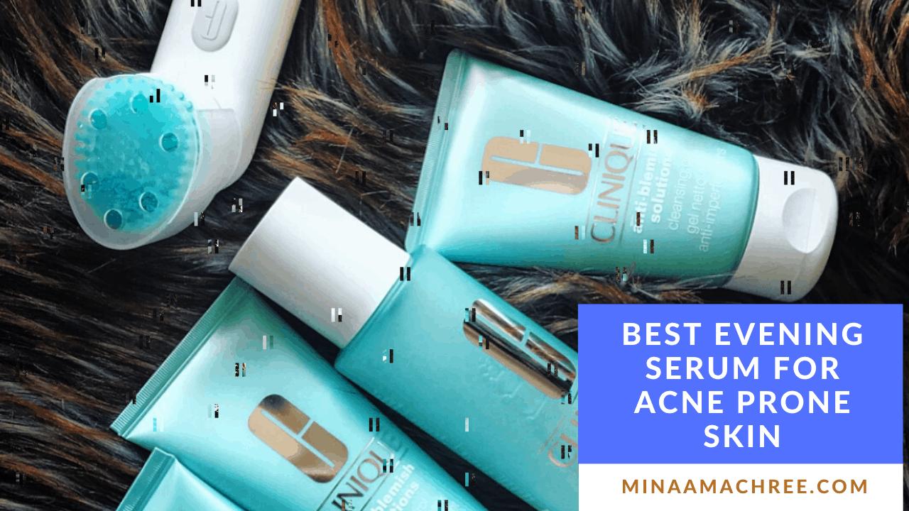 Best Evening Serum For Acne Prone Skin