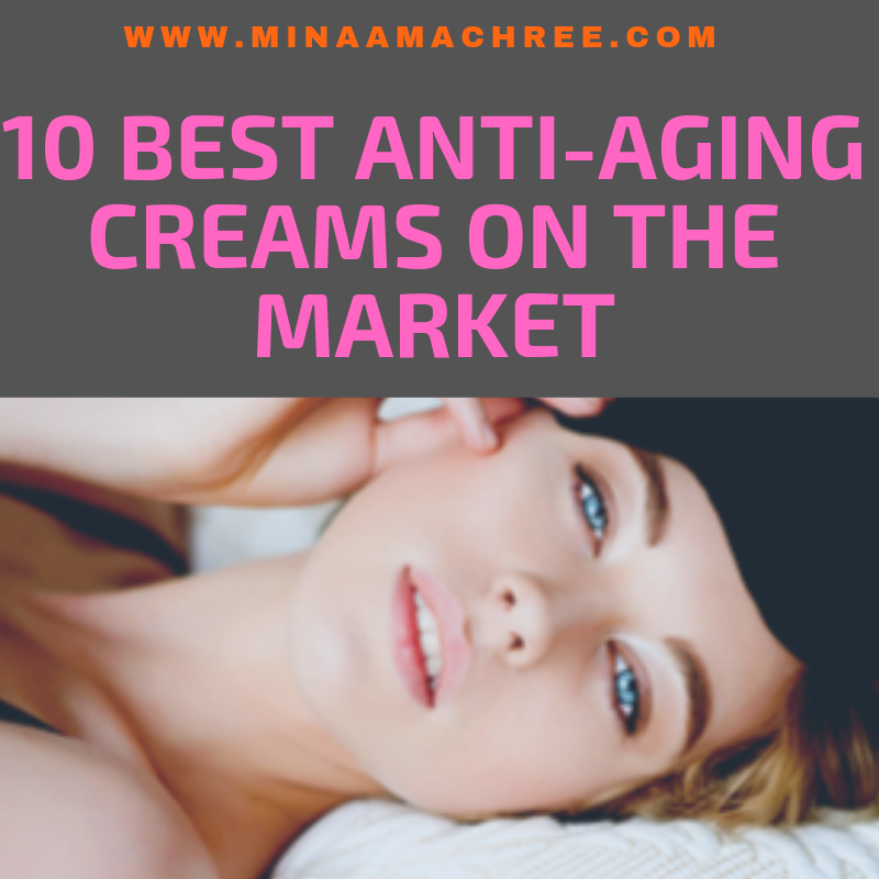 10 BEST ANTI-AGING CREAMS ON THE MARKET