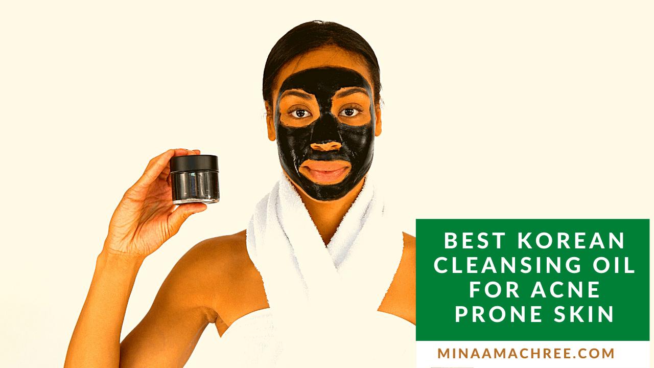 Best Korean Cleansing Oil For Acne Prone Skin