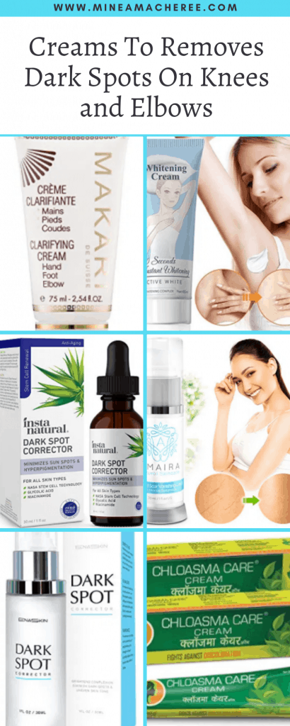 Creams To Removes Dark Spots On Knees and Elbows